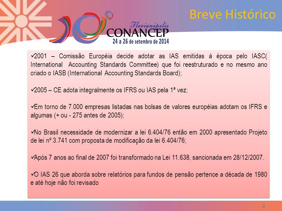 2 2001 – Comissão Européia decide adotar as IAS emitidas à época pelo IASC( International Accounting Standards Committee) que foi reestruturado e no mesmo ano criado o IASB (International Accounting Standards Board); 2005 – CE adota integralmente os IFRS ou IAS pela 1ª vez; Em torno de 7.000 empresas listadas nas bolsas de valores européias adotam os IFRS e algumas (+ ou - 275 antes de 2005); No Brasil necessidade de modernizar a lei 6.404/76 então em 2000 apresentado Projeto de lei nº 3.741 com proposta de modificação da lei 6.404/76; Após 7 anos ao final de 2007 foi transformado na Lei 11.638, sancionada em 28/12/2007.