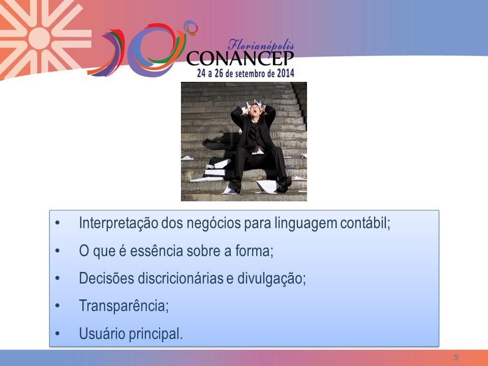 5 Interpretação dos negócios para linguagem contábil; O que é essência sobre a forma; Decisões discricionárias e divulgação; Transparência; Usuário principal.