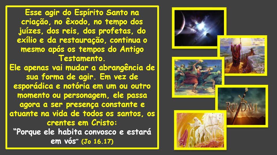 Esse agir do Espírito Santo na criação, no êxodo, no tempo dos juízes, dos reis, dos profetas, do exílio e da restauração, continua o mesmo após os te