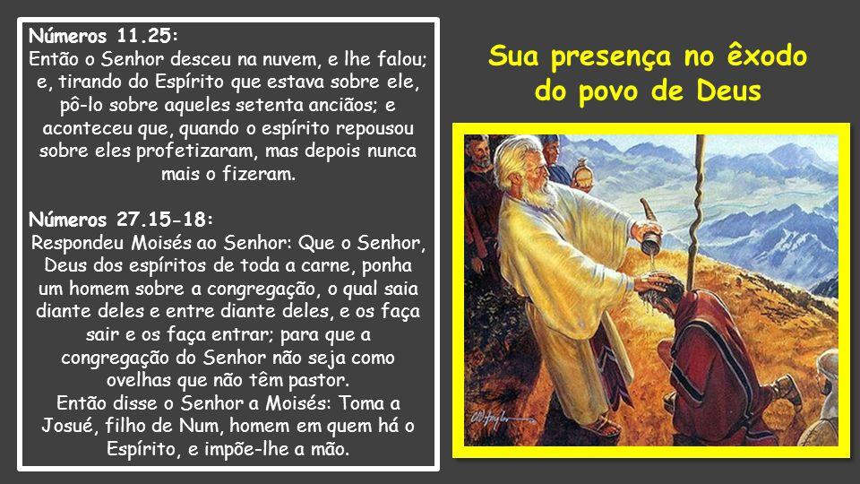 Números 11.25: Então o Senhor desceu na nuvem, e lhe falou; e, tirando do Espírito que estava sobre ele, pô-lo sobre aqueles setenta anciãos; e aconte