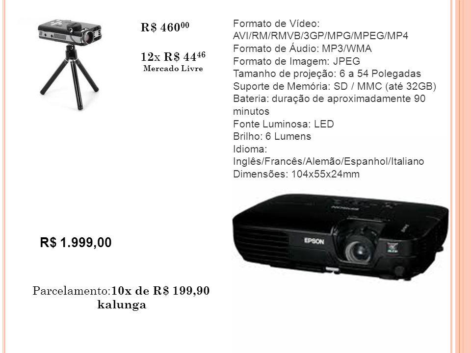 R$ 1.999,00 Parcelamento: 10x de R$ 199,90 kalunga R$ 460 00 12 x R$ 44 46 Mercado Livre Formato de Vídeo: AVI/RM/RMVB/3GP/MPG/MPEG/MP4 Formato de Áudio: MP3/WMA Formato de Imagem: JPEG Tamanho de projeção: 6 a 54 Polegadas Suporte de Memória: SD / MMC (até 32GB) Bateria: duração de aproximadamente 90 minutos Fonte Luminosa: LED Brilho: 6 Lumens Idioma: Inglês/Francês/Alemão/Espanhol/Italiano Dimensões: 104x55x24mm