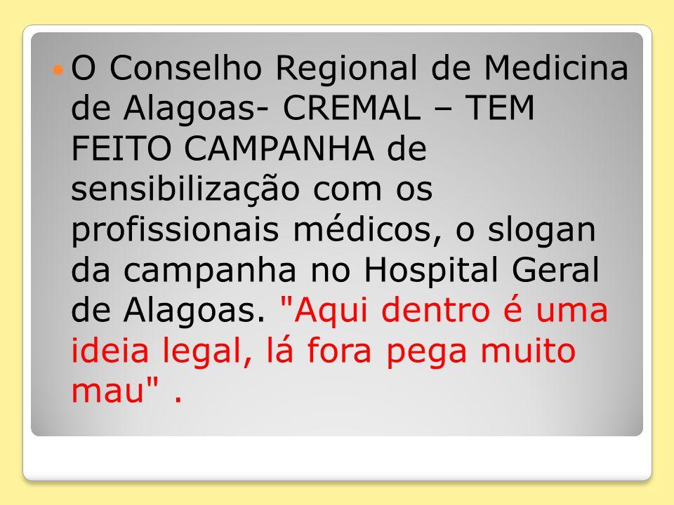 O Conselho Regional de Medicina de Alagoas- CREMAL – TEM FEITO CAMPANHA de sensibilização com os profissionais médicos, o slogan da campanha no Hospit