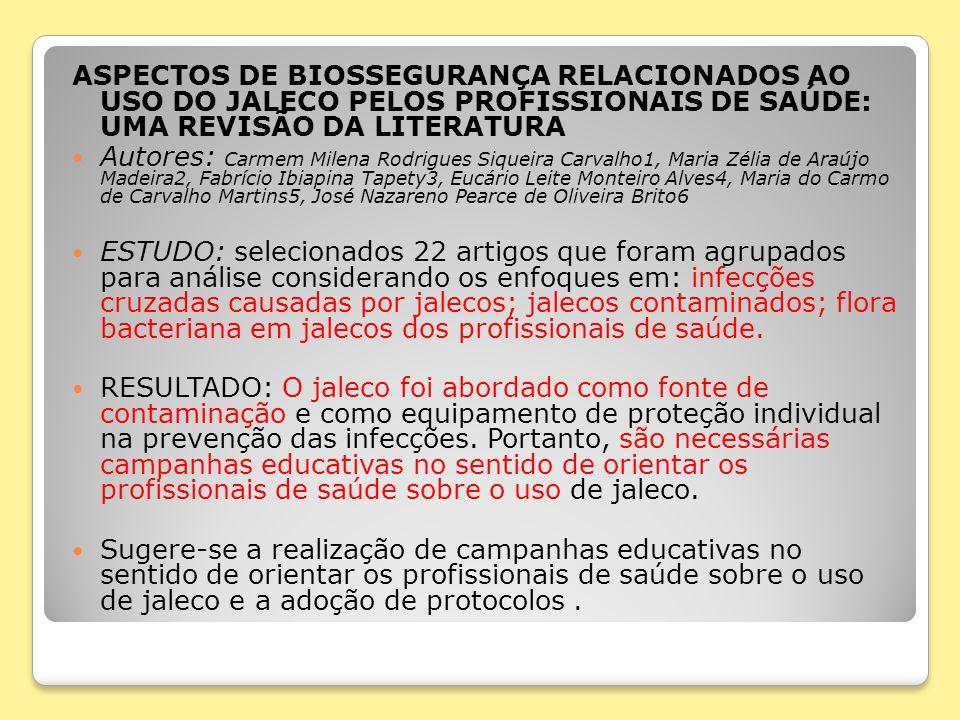 ASPECTOS DE BIOSSEGURANÇA RELACIONADOS AO USO DO JALECO PELOS PROFISSIONAIS DE SAÚDE: UMA REVISÃO DA LITERATURA Autores: Carmem Milena Rodrigues Sique
