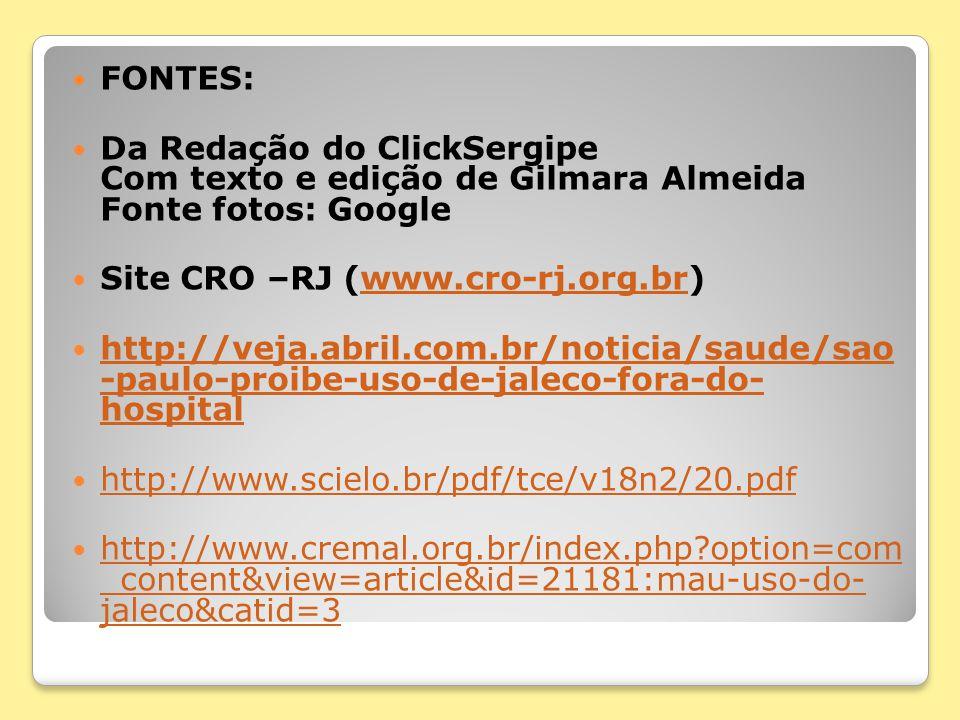 FONTES: Da Redação do ClickSergipe Com texto e edição de Gilmara Almeida Fonte fotos: Google Site CRO –RJ (www.cro-rj.org.br)www.cro-rj.org.br http://