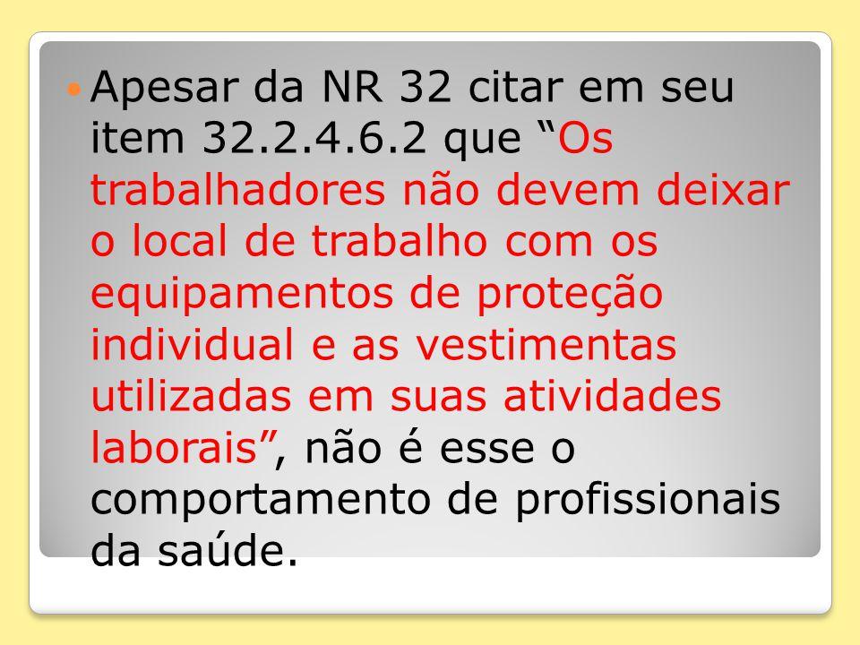 """Apesar da NR 32 citar em seu item 32.2.4.6.2 que """"Os trabalhadores não devem deixar o local de trabalho com os equipamentos de proteção individual e a"""