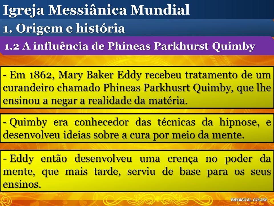 - Em 1862, Mary Baker Eddy recebeu tratamento de um curandeiro chamado Phineas Parkhusrt Quimby, que lhe ensinou a negar a realidade da matéria. Igrej