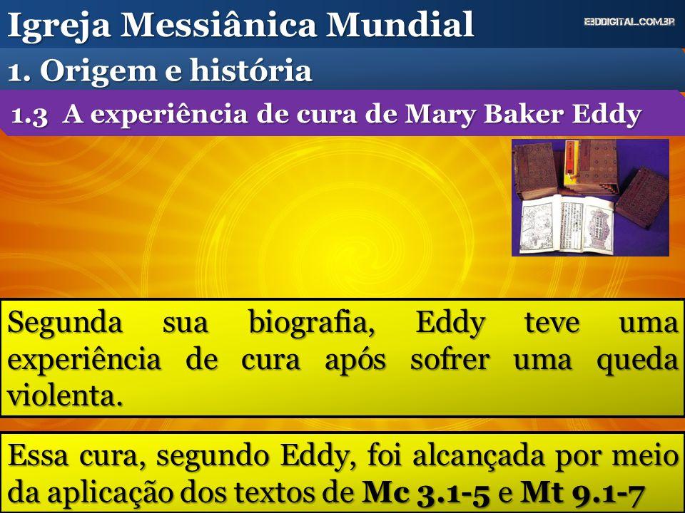Segunda sua biografia, Eddy teve uma experiência de cura após sofrer uma queda violenta. Igreja Messiânica Mundial 1. Origem e história 1.3 A experiên