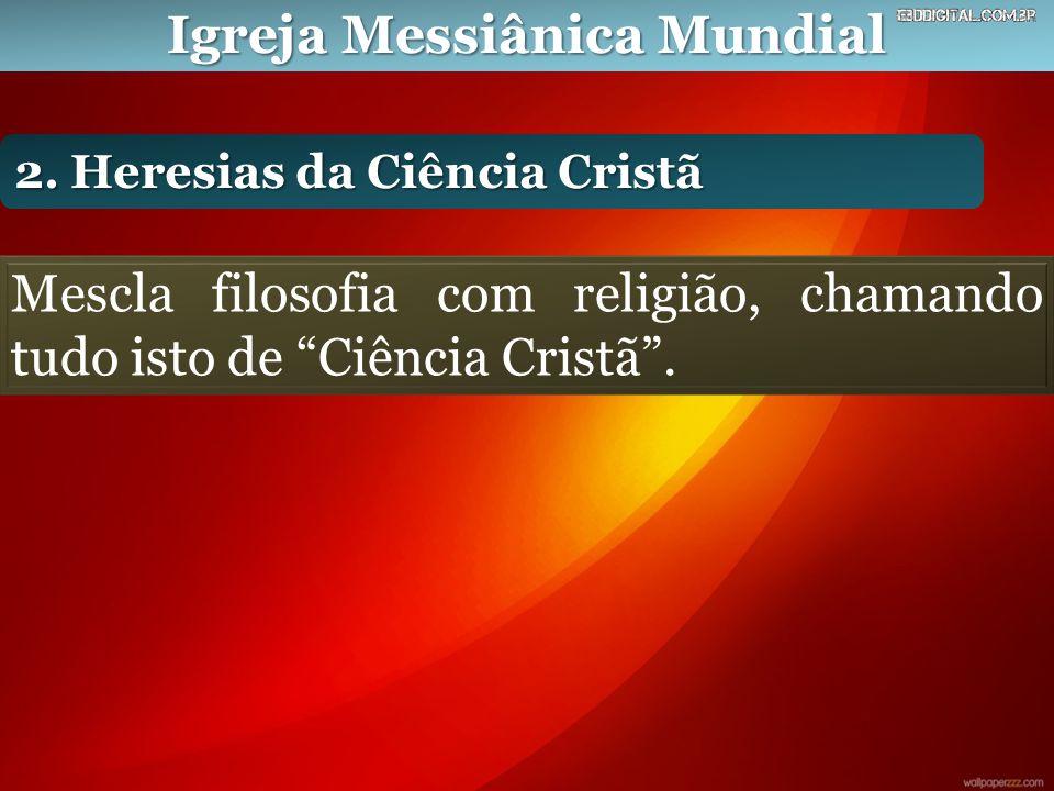 """Igreja Messiânica Mundial 2. Heresias da Ciência Cristã Mescla filosofia com religião, chamando tudo isto de """"Ciência Cristã""""."""