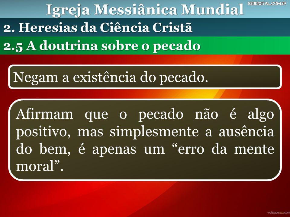 Igreja Messiânica Mundial 2.5 A doutrina sobre o pecado 2. Heresias da Ciência Cristã Negam a existência do pecado. Afirmam que o pecado não é algo po