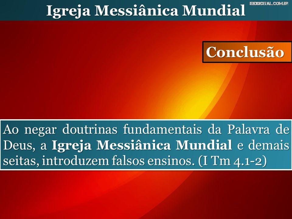 Igreja Messiânica Mundial Conclusão Ao negar doutrinas fundamentais da Palavra de Deus, a Igreja Messiânica Mundial e demais seitas, introduzem falsos