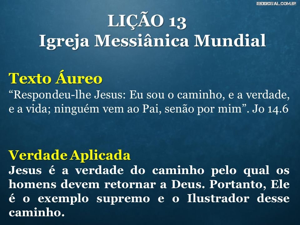 """LIÇÃO 13 Igreja Messiânica Mundial Texto Áureo """"Respondeu-lhe Jesus: Eu sou o caminho, e a verdade, e a vida; ninguém vem ao Pai, senão por mim"""". Jo 1"""