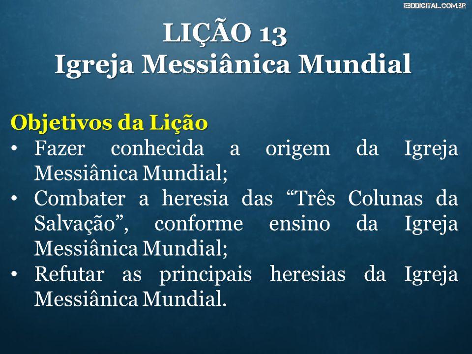 """LIÇÃO 13 Igreja Messiânica Mundial Objetivos da Lição Fazer conhecida a origem da Igreja Messiânica Mundial; Combater a heresia das """"Três Colunas da S"""
