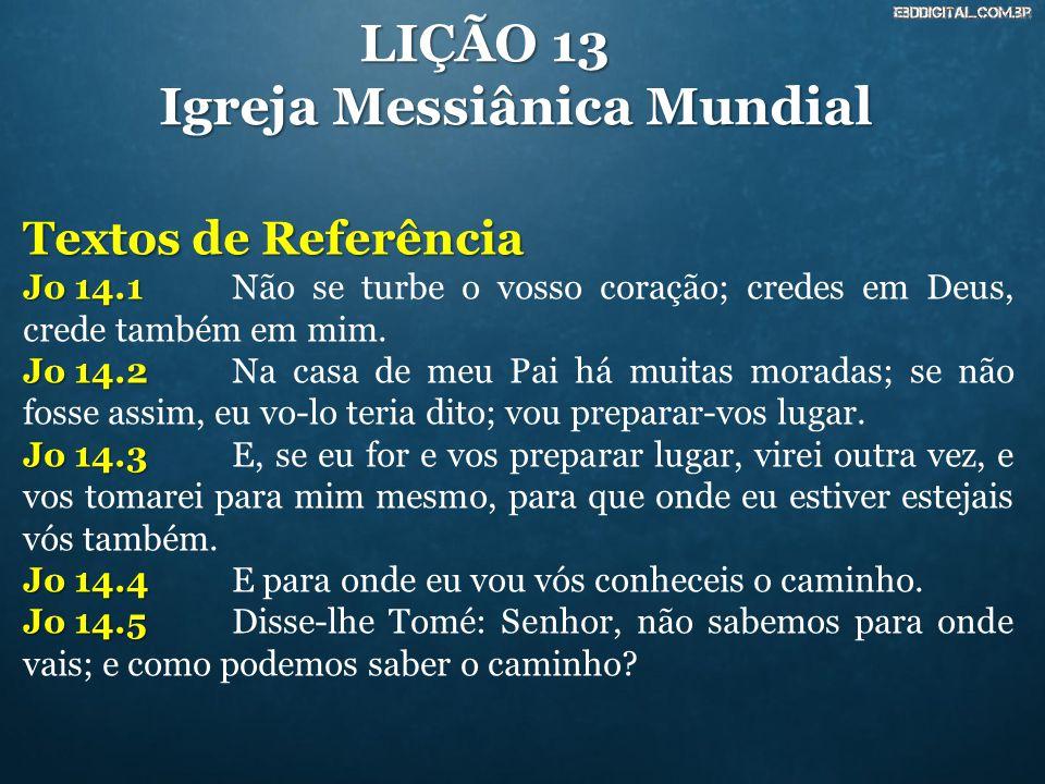 LIÇÃO 13 Igreja Messiânica Mundial Textos de Referência Jo 14.1 Jo 14.1Não se turbe o vosso coração; credes em Deus, crede também em mim. Jo 14.2 Jo 1