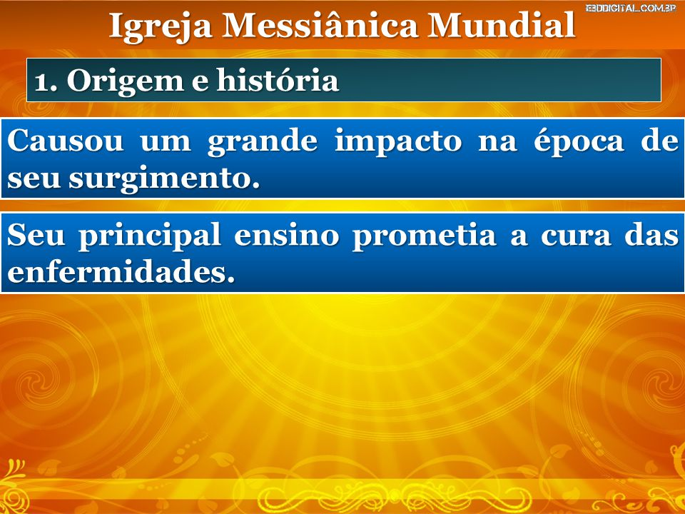 Igreja Messiânica Mundial 1. Origem e história Causou um grande impacto na época de seu surgimento. Seu principal ensino prometia a cura das enfermida