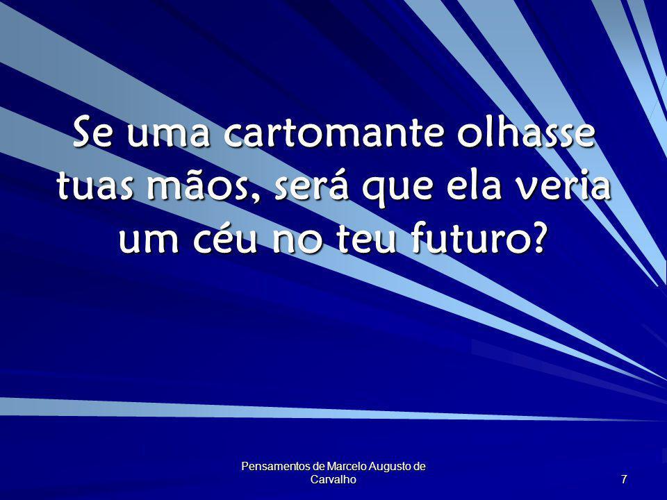 Pensamentos de Marcelo Augusto de Carvalho 7 Se uma cartomante olhasse tuas mãos, será que ela veria um céu no teu futuro?