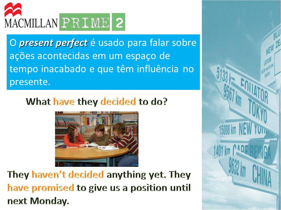 present perfect O present perfect é usado para falar sobre ações acontecidas em um espaço de tempo inacabado e que têm influência no presente.