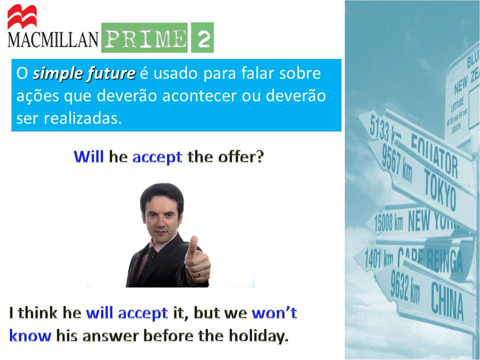 WILL + SUJEITO + VERBO SUJEITO + WILL + VERBO SUJEITO + WILL NOT (WON'T) + VERBO