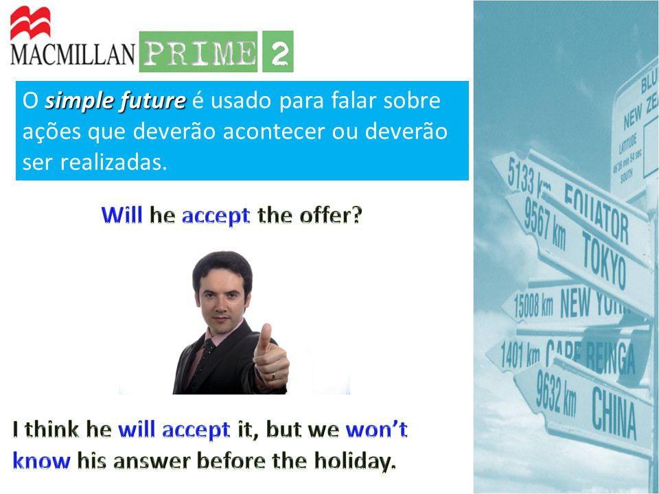 simple future O simple future é usado para falar sobre ações que deverão acontecer ou deverão ser realizadas.