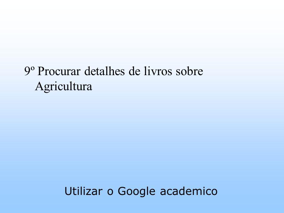 9º Procurar detalhes de livros sobre Agricultura Utilizar o Google academico