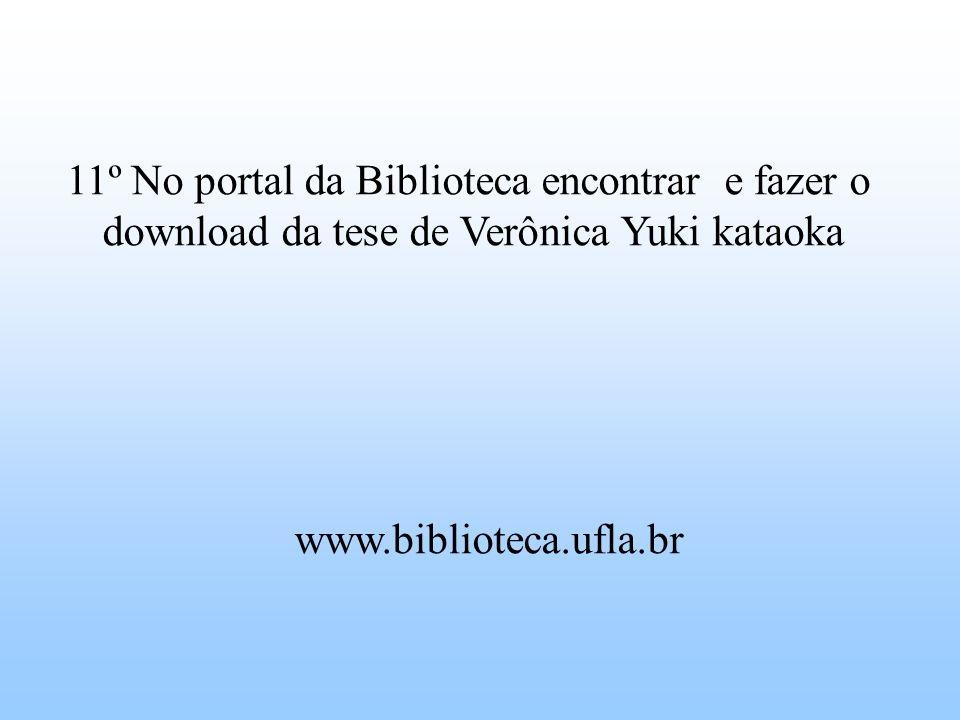 11º No portal da Biblioteca encontrar e fazer o download da tese de Verônica Yuki kataoka www.biblioteca.ufla.br