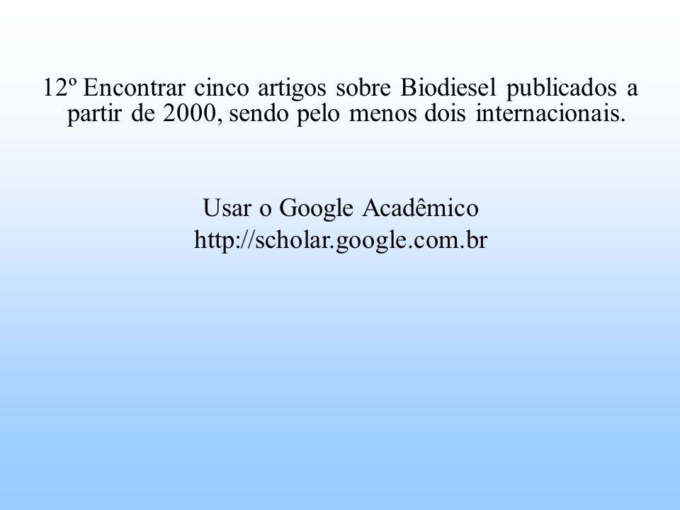 12º Encontrar cinco artigos sobre Biodiesel publicados a partir de 2000, sendo pelo menos dois internacionais.