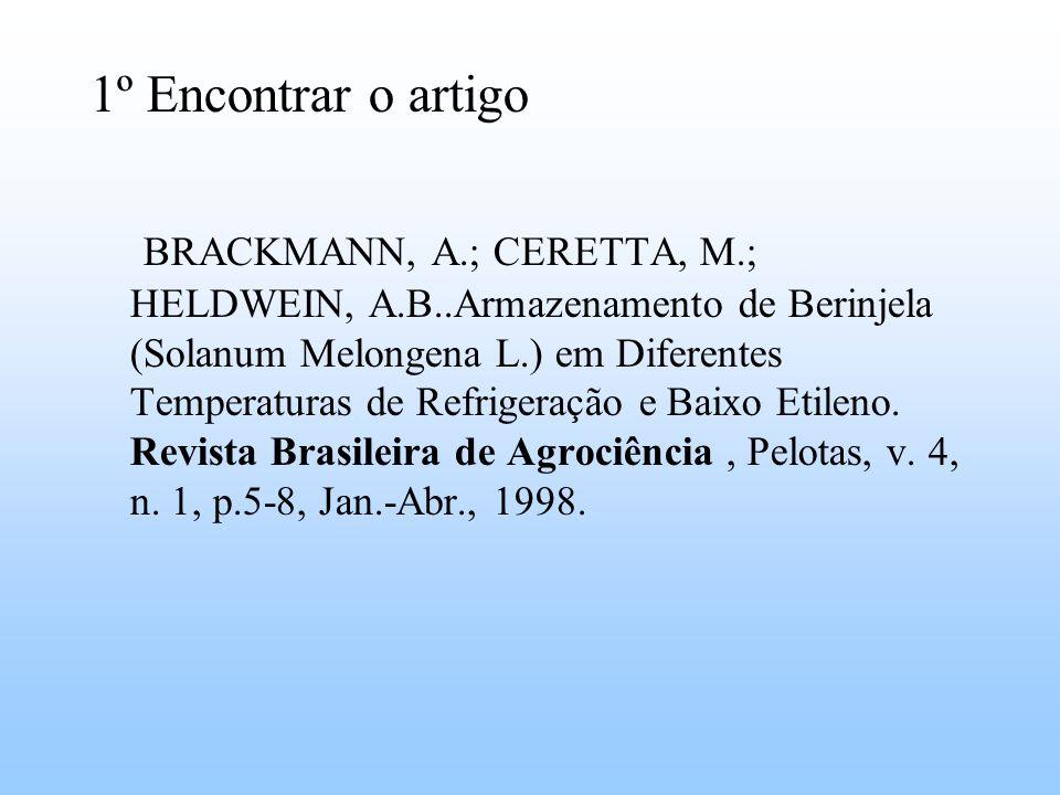 1º Encontrar o artigo BRACKMANN, A.; CERETTA, M.; HELDWEIN, A.B..Armazenamento de Berinjela (Solanum Melongena L.) em Diferentes Temperaturas de Refrigeração e Baixo Etileno.