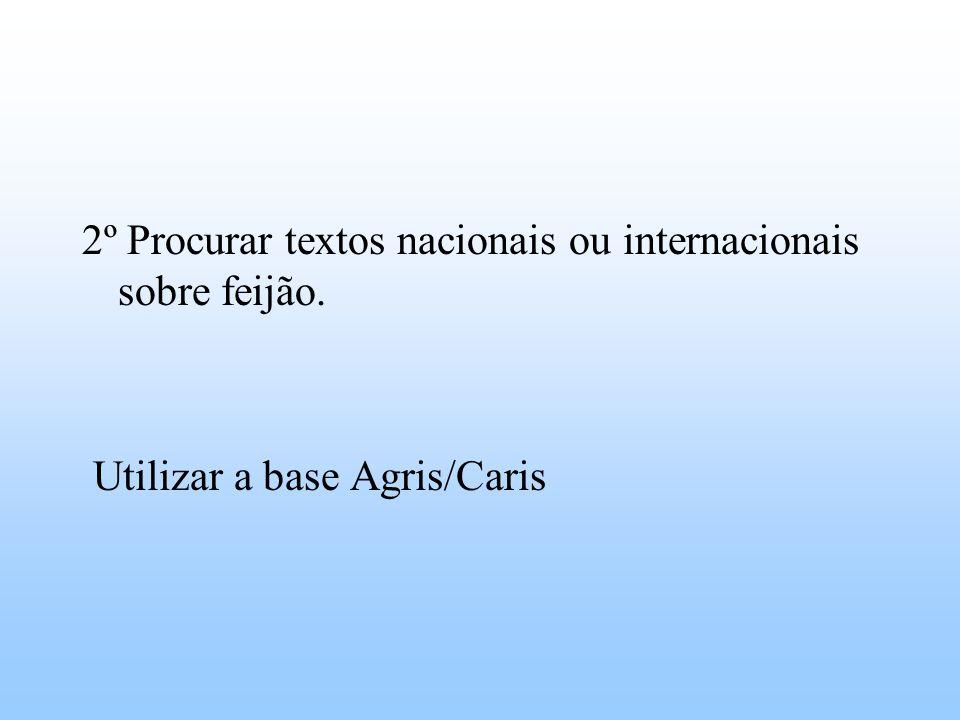 2º Procurar textos nacionais ou internacionais sobre feijão. Utilizar a base Agris/Caris