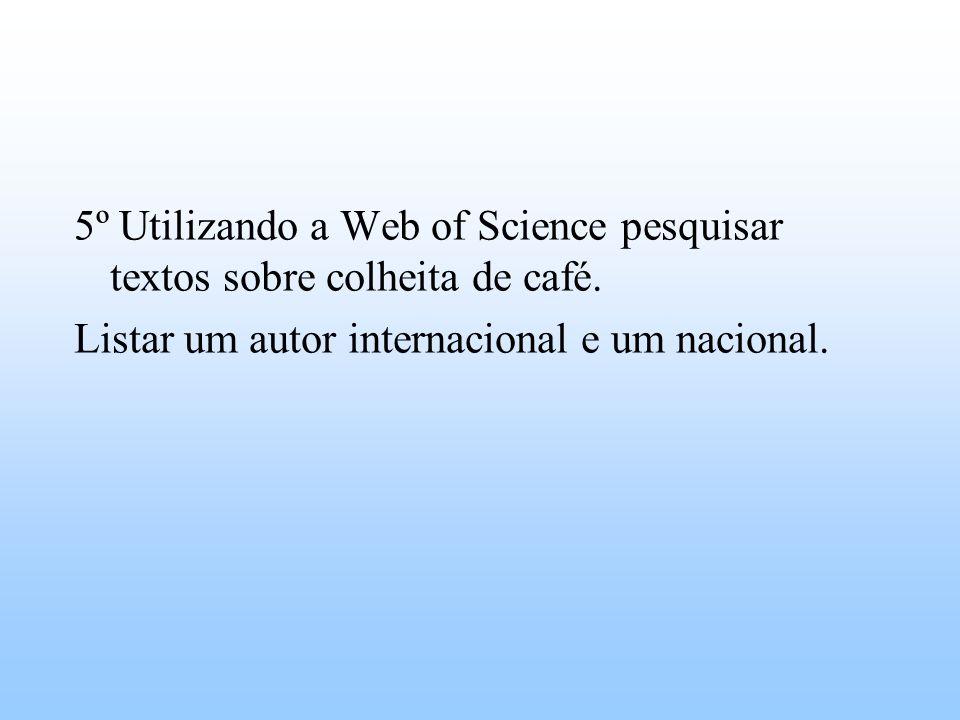 5º Utilizando a Web of Science pesquisar textos sobre colheita de café.