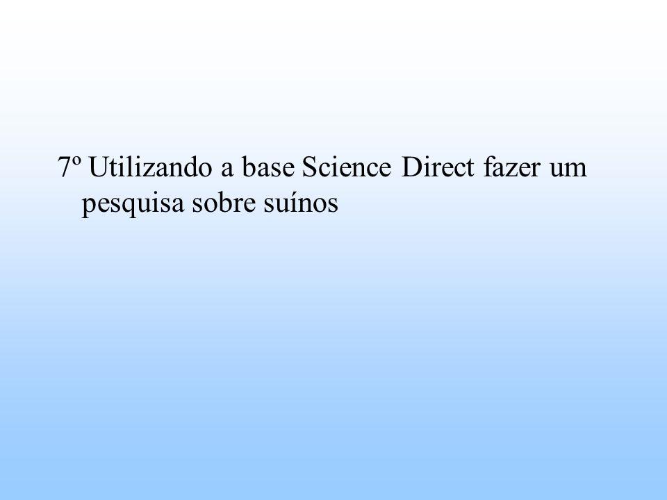 7º Utilizando a base Science Direct fazer um pesquisa sobre suínos