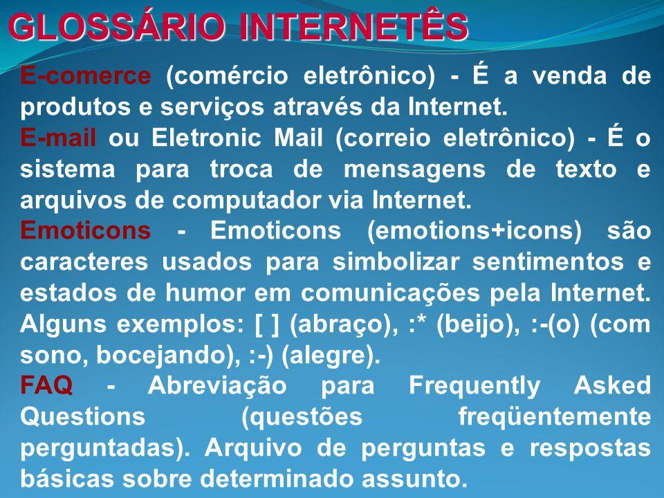 GLOSSÁRIO INTERNETÊS E-comerce (comércio eletrônico) - É a venda de produtos e serviços através da Internet.