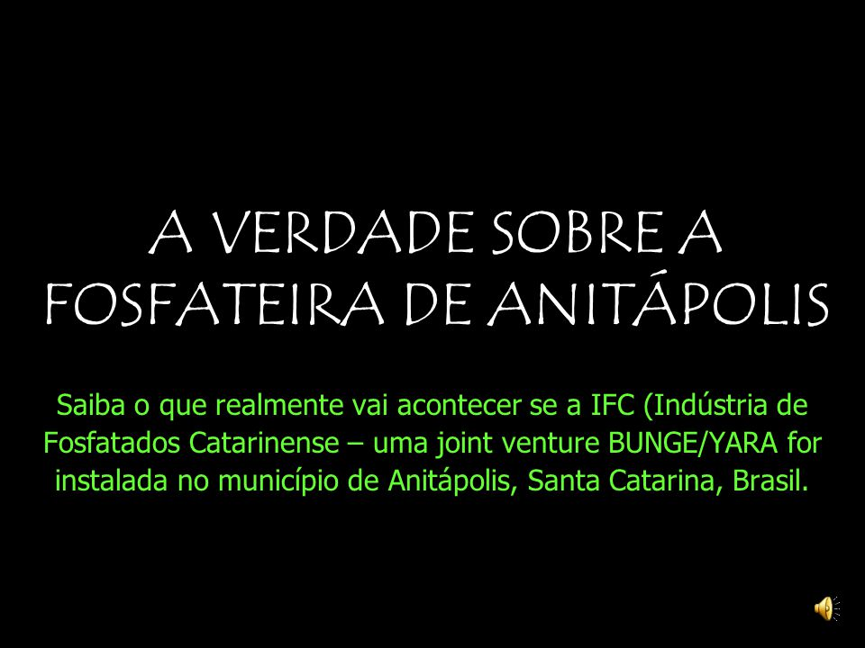 A VERDADE SOBRE A FOSFATEIRA DE ANITÁPOLIS Saiba o que realmente vai acontecer se a IFC (Indústria de Fosfatados Catarinense – uma joint venture BUNGE