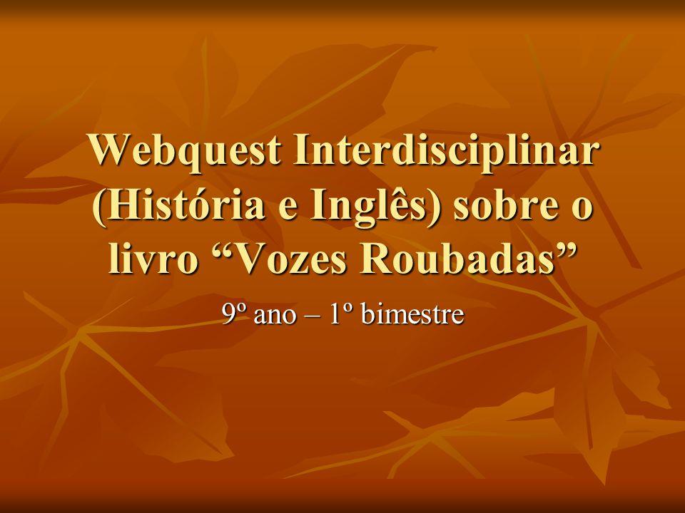 Webquest Interdisciplinar (História e Inglês) sobre o livro Vozes Roubadas 9º ano – 1º bimestre