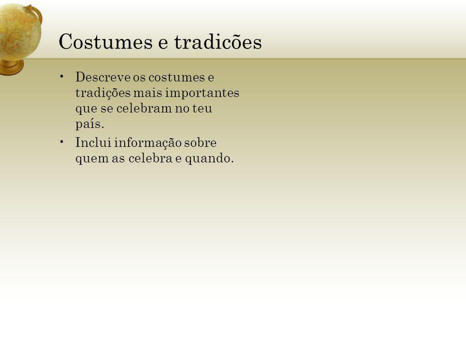 Costumes e tradicões Descreve os costumes e tradições mais importantes que se celebram no teu país.