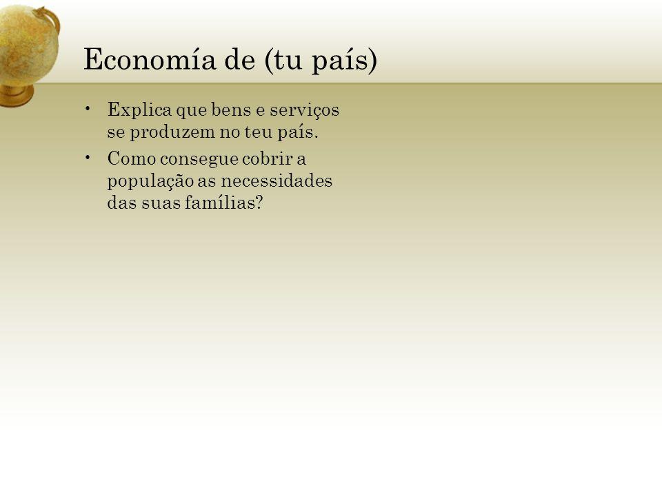Economía de (tu país) Explica que bens e serviços se produzem no teu país.