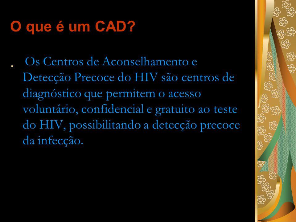 O que é um CAD?. Os Centros de Aconselhamento e Detecção Precoce do HIV são centros de diagnóstico que permitem o acesso voluntário, confidencial e gr