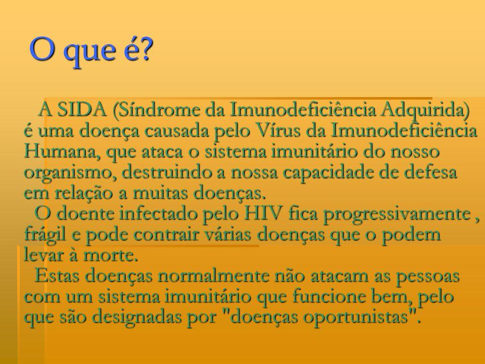 O que é? A SIDA (Síndrome da Imunodeficiência Adquirida) é uma doença causada pelo Vírus da Imunodeficiência Humana, que ataca o sistema imunitário do