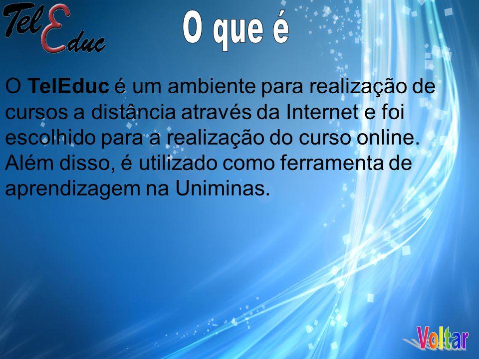 O TelEduc é um ambiente para realização de cursos a distância através da Internet e foi escolhido para a realização do curso online.