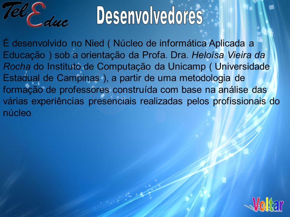 É desenvolvido no Nied ( Núcleo de informática Aplicada a Educação ) sob a orientação da Profa.