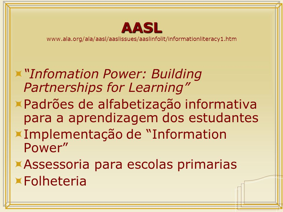 "AASL AASL www.ala.org/ala/aasl/aaslissues/aaslinfolit/informationliteracy1.htm  ""Infomation Power: Building Partnerships for Learning""  Padrões de a"