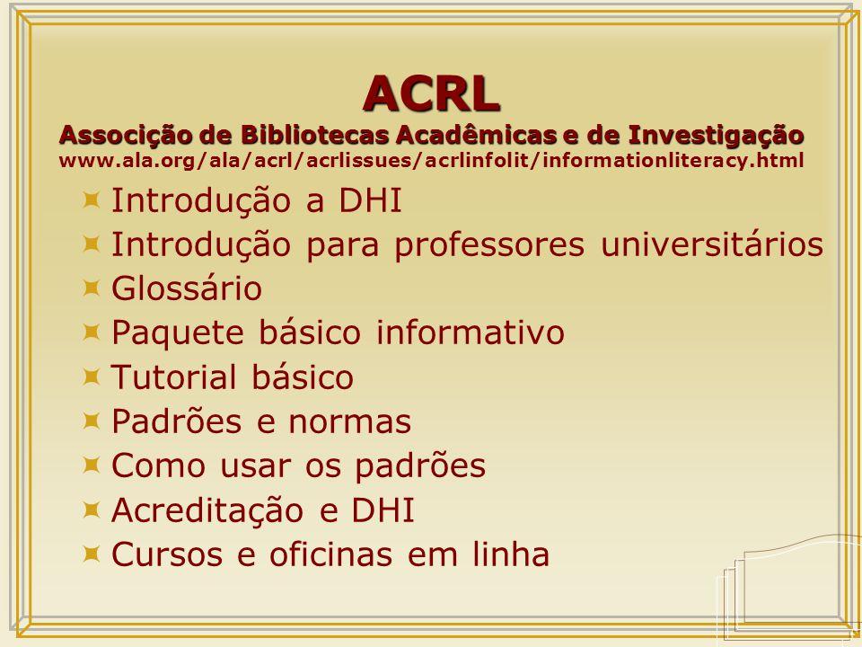 ACRL Recursos em seu sitio web  Excelente sitio DHI  Alfabetização informativa em ação  Colaboração  Currículo e pedagogia  Passos de avaliação  Alfabetização informativa global  Bibliografias  Ligadas a URL´s