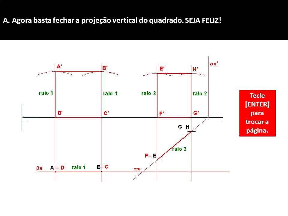 A.Agora basta fechar a projeção vertical do quadrado.