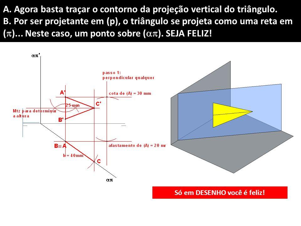 A.Agora basta traçar o contorno da projeção vertical do triângulo.