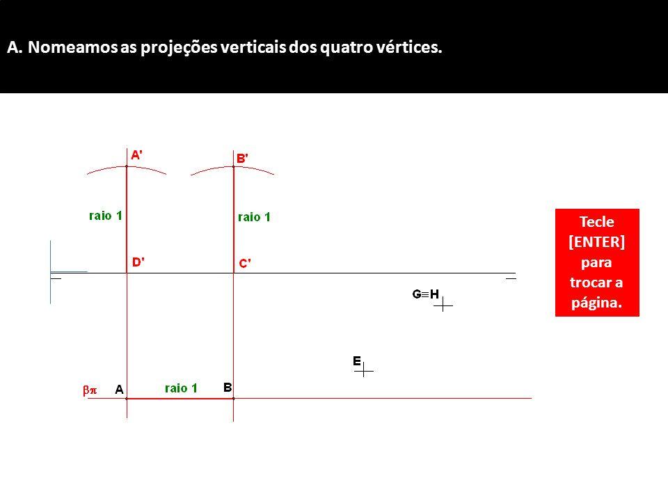 A. Nomeamos as projeções verticais dos quatro vértices. Tecle [ENTER] para trocar a página.