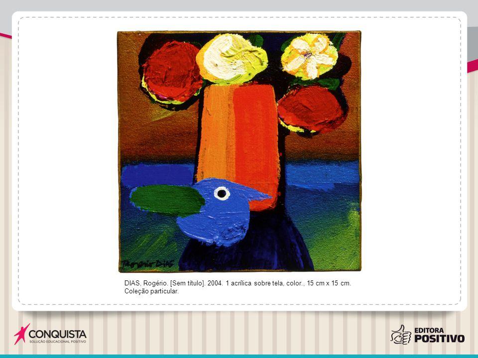 DIAS, Rogério. [Sem título]. 2004. 1 acrílica sobre tela, color., 15 cm x 15 cm. Coleção particular.