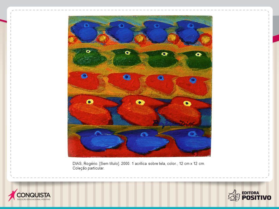 DIAS, Rogério. [Sem título]. 2000. 1 acrílica sobre tela, color., 12 cm x 12 cm. Coleção particular.