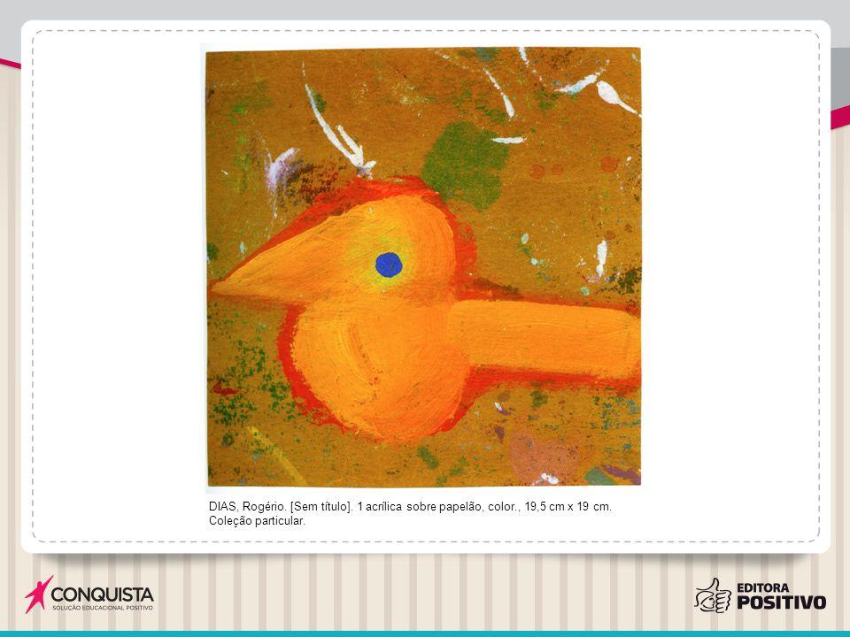 DIAS, Rogério. [Sem título]. 1 acrílica sobre papelão, color., 19,5 cm x 19 cm. Coleção particular.