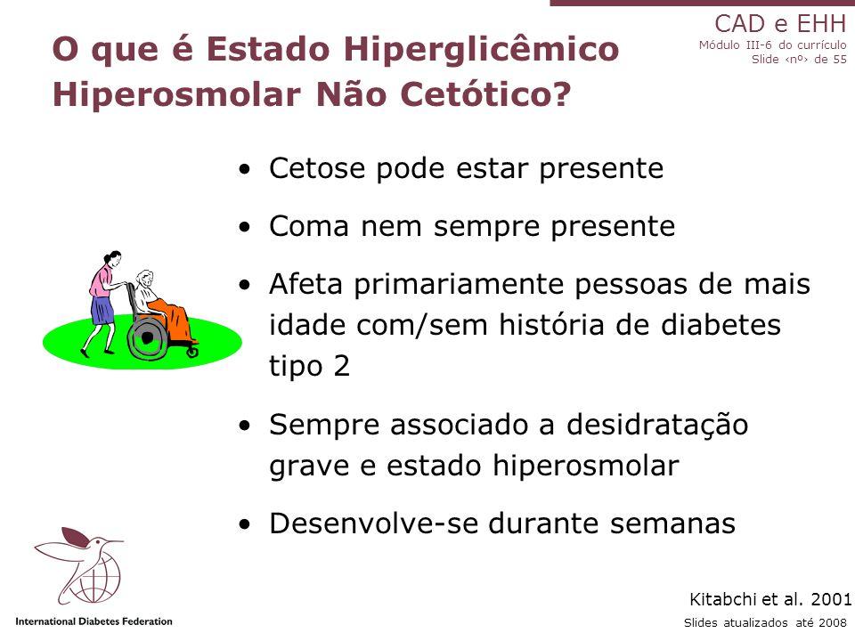 CAD e EHH Módulo III-6 do currículo Slide ‹nº› de 55 Slides atualizados até 2008 O que é Estado Hiperglicêmico Hiperosmolar Não Cetótico.