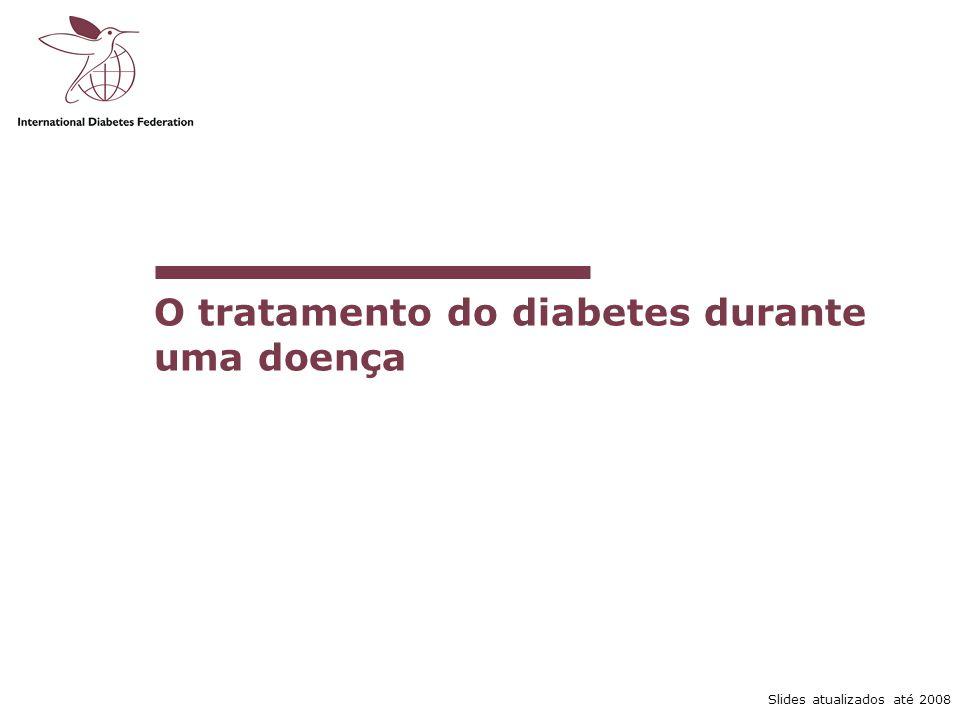 Slides atualizados até 2008 O tratamento do diabetes durante uma doença