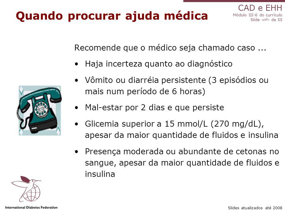 CAD e EHH Módulo III-6 do currículo Slide ‹nº› de 55 Slides atualizados até 2008 Quando procurar ajuda médica Recomende que o médico seja chamado caso...