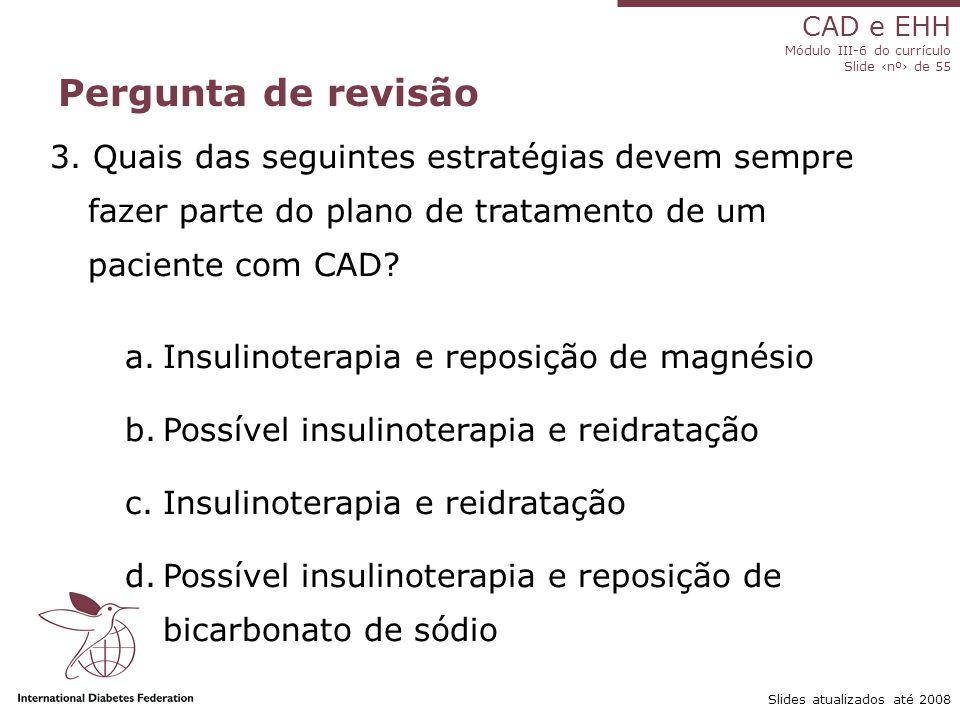 CAD e EHH Módulo III-6 do currículo Slide ‹nº› de 55 Slides atualizados até 2008 Pergunta de revisão 3.